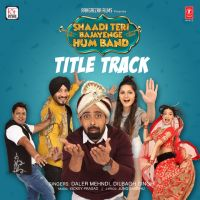 Shaadi Teri Bajayenge Hum Band Daler Mehndi, Dilbagh Singh mp3 song download, Shaadi Teri Bajayenge Hum Band Daler Mehndi, Dilbagh Singh full album