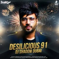 Desilicious 91 By DJ Shadow Dubai, X DJ Ansh and others... full mp3 album