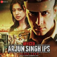 Officer Arjun Singh IPS Batch 2000 By Tochi Raina, Sonu Kakkar and others... full mp3 album