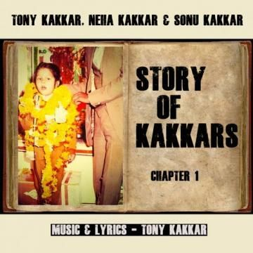 Story of Kakkars Chapter 1 Tony Kakkar, Sonu Kakkar, Neha Kakkar mp3 song download, Story of Kakkars Chapter 1 Tony Kakkar, Sonu Kakkar, Neha Kakkar full album