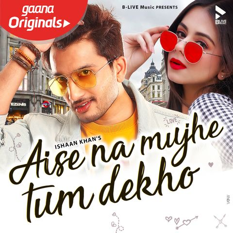 Aise Na Mujhe Tum Dekho Ishaan Khan mp3 song download, Aise Na Mujhe Tum Dekho Ishaan Khan full album