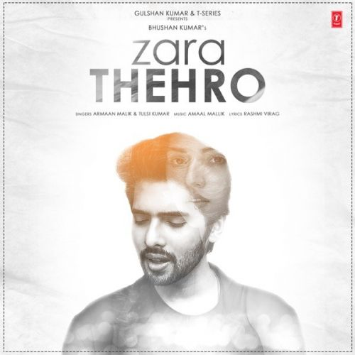 Zara Thehro Armaan Malik, Tulsi Kumar mp3 song download, Zara Thehro Armaan Malik, Tulsi Kumar full album